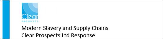 Clear Prospects Ltd Modern Slavery Act and Supply Chains Response